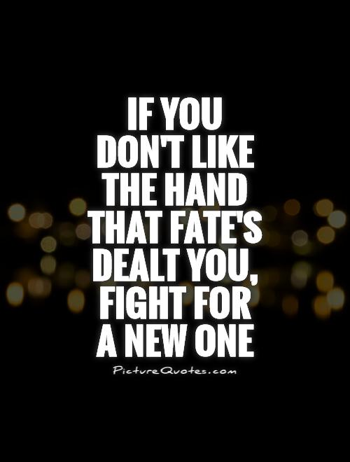 If you don't like the hand that fate's dealt you, fight for  a new one Picture Quote #1