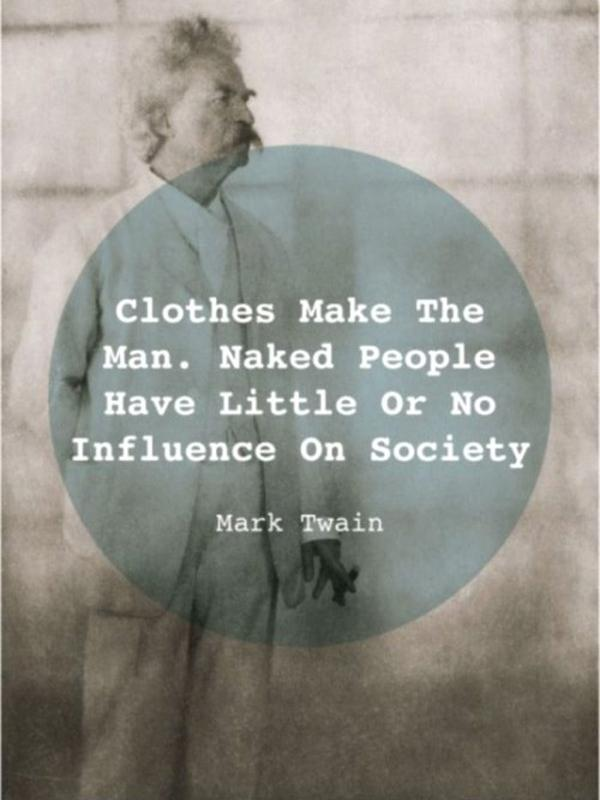 Clothes make the man. Naked people have little or no influence on society Picture Quote #1