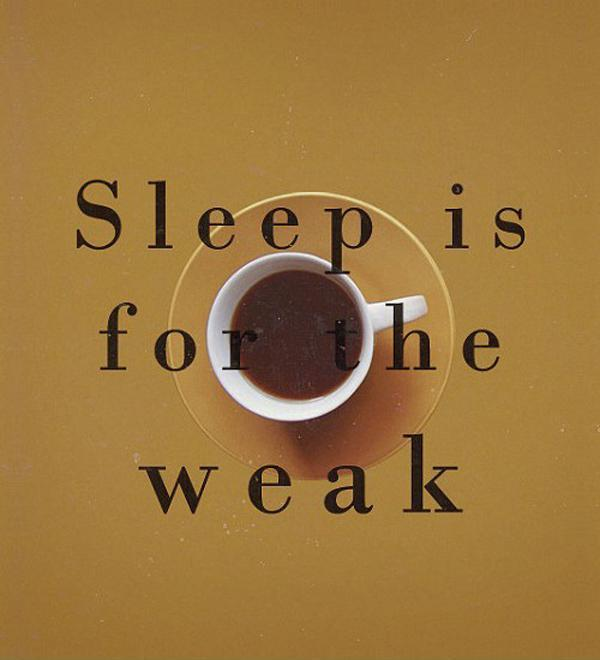 Sleep is for the weak Picture Quote #1