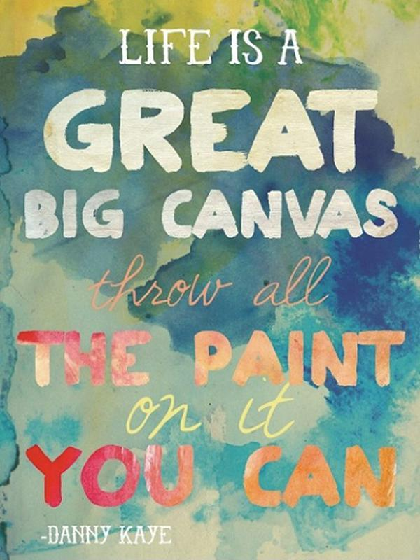 Life is a great big canvas. Throw all the paint on it you can Picture Quote #1