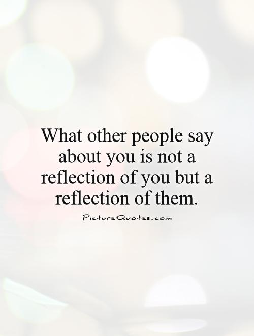 What other people say about you is not a reflection of you but a reflection of them Picture Quote #1