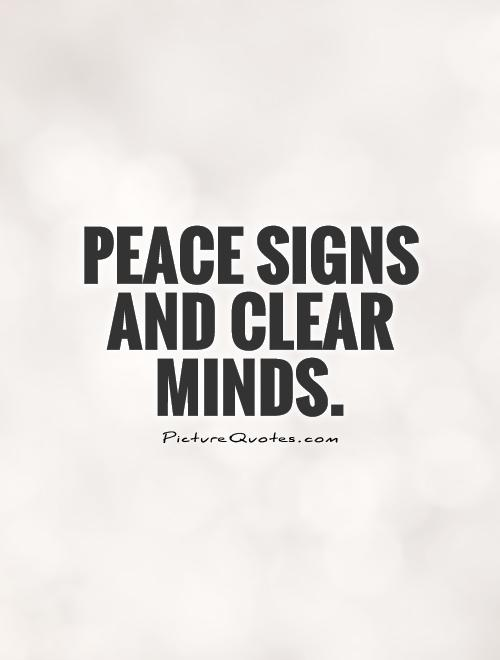 Peace signs and clear minds Picture Quote #1