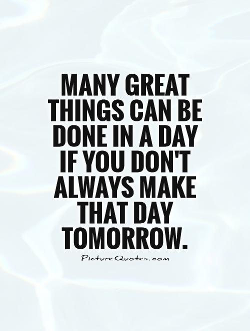 Many great things can be done in a day if you don't always make that day tomorrow Picture Quote #1