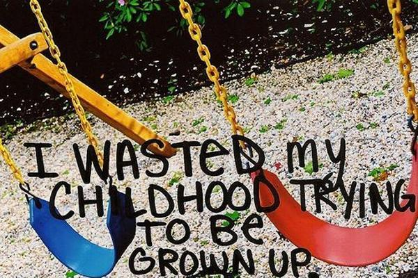 I wasted my childhood trying to be grown up Picture Quote #1