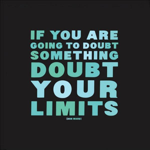 If you are going to doubt something, doubt your limits Picture Quote #1