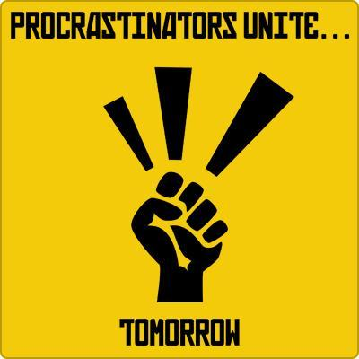 Procrastinators unite. Tomorrow Picture Quote #1