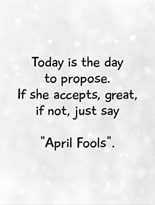 today is the day to propose if she accepts great if not