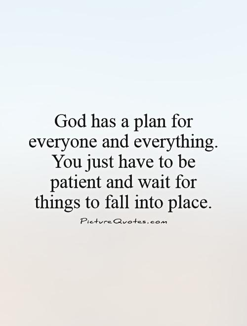 God has a plan for everyone and everything. You just have to ...