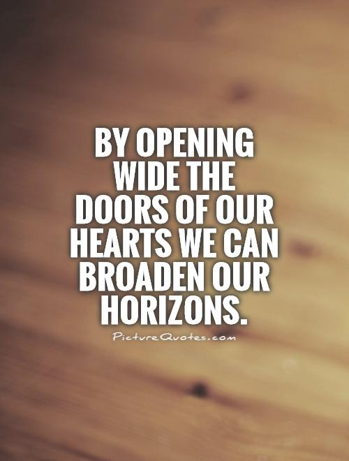 By opening wide the doors of our hearts we can broaden our horizons Picture Quote #1