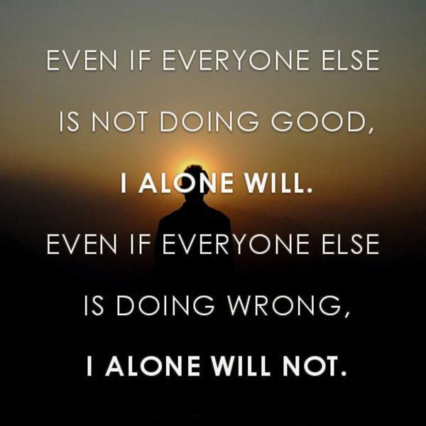 Even if everyone else is not doing good. I alone will. Even if everyone else is doing wrong, I alone will not Picture Quote #1
