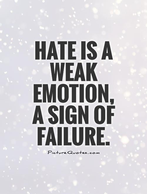 Hate is a weak emotion,  a sign of failure Picture Quote #1