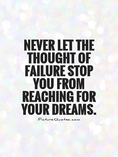 Never let the thought of failure stop you from reaching for your dreams Picture Quote #1