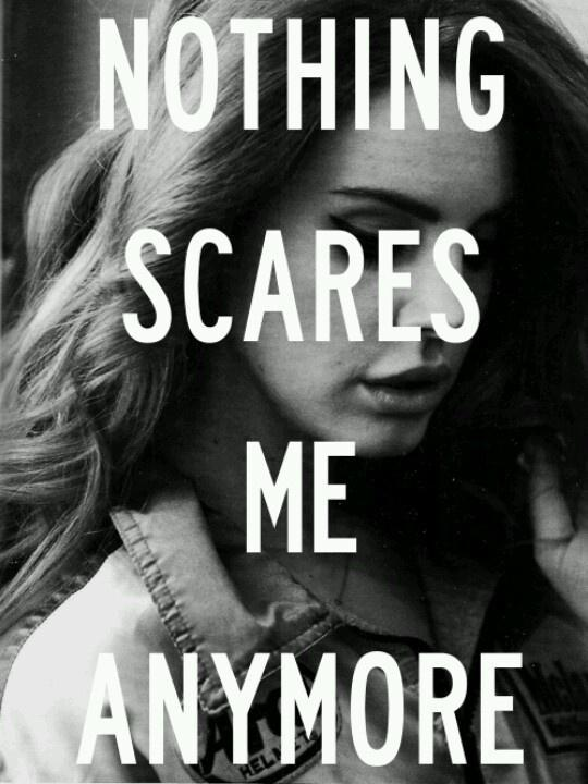 Nothing scares me anymore Picture Quote #1