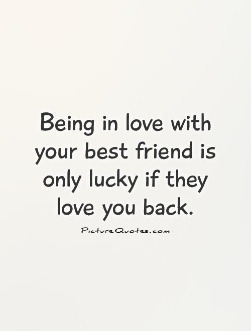 Best Friend Love Quotes Prepossessing Being In Love With Your Best Friend Is Only Lucky If They Love