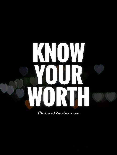 Know your worth Picture Quote #1