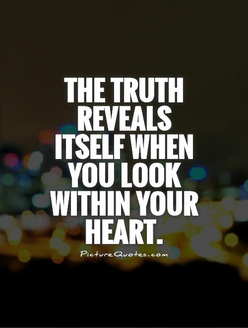 The truth reveals itself when you look within your heart Picture Quote #1