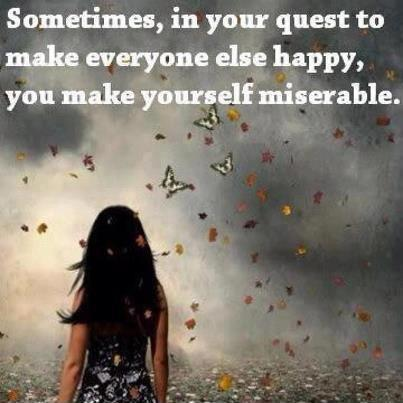 Sometimes, in your quest to make everyone else happy, you make yourself miserable Picture Quote #1