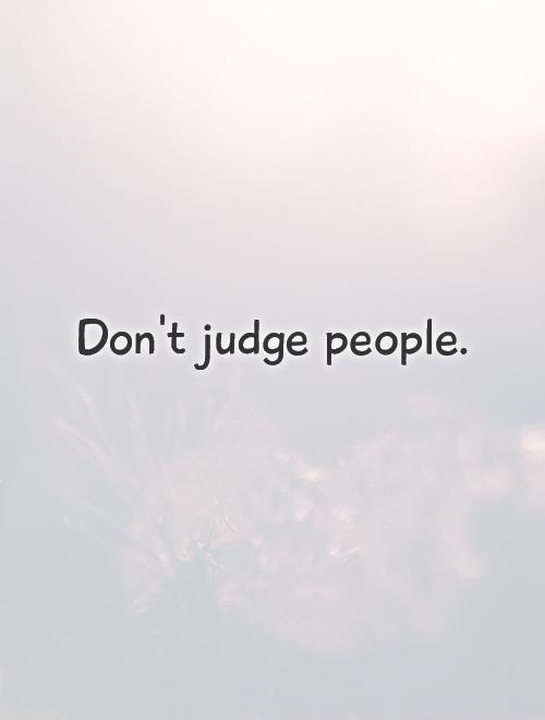 Don\'t judge people | Picture Quotes