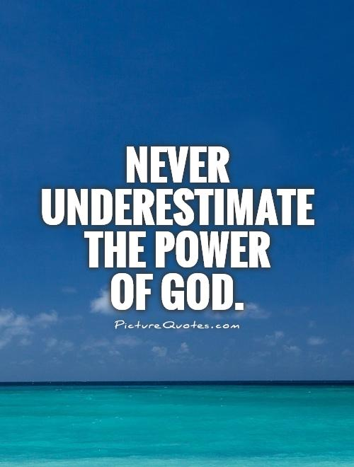 Never underestimate the power  of God Picture Quote #1