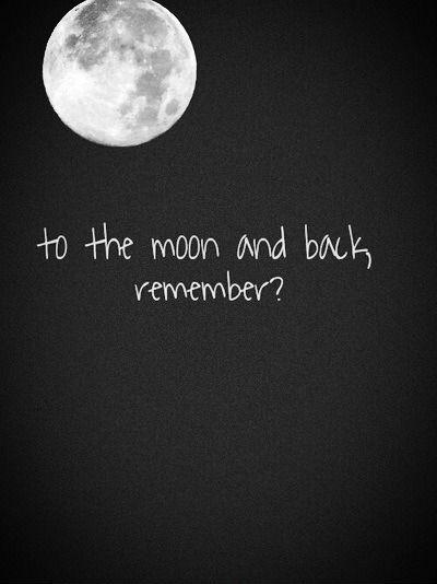 To the moon and back remember? Picture Quote #1