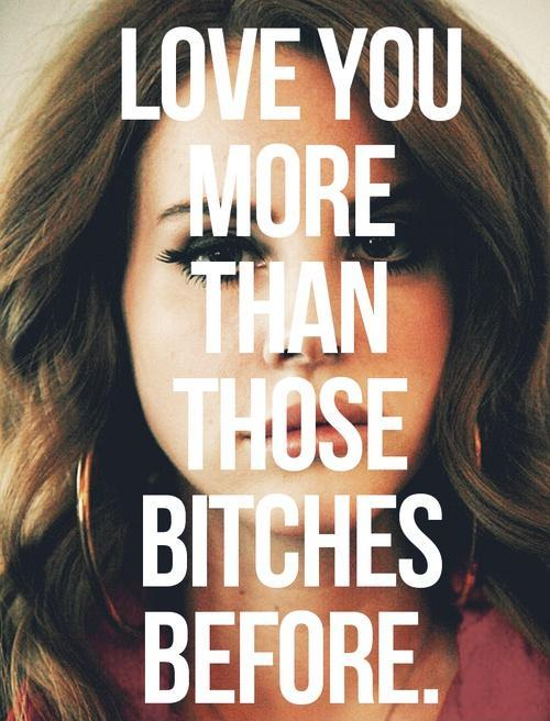 Love you more than those bitches before Picture Quote #2