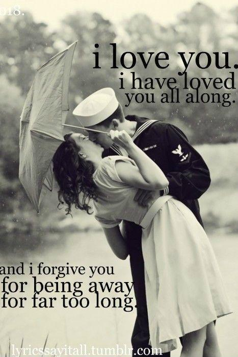 I love you. I have loved you all along. And I forgive you, for being away far too long Picture Quote #1