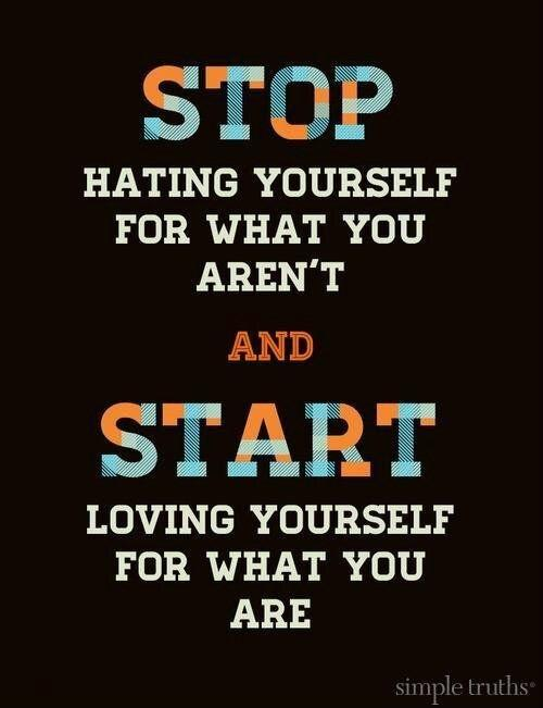 Stop hating yourself for what you aren't and start loving yourself for what you are Picture Quote #2