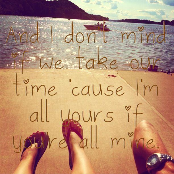 And I don't mind if we take our time, 'cause I'm all yours if you're all mine Picture Quote #1