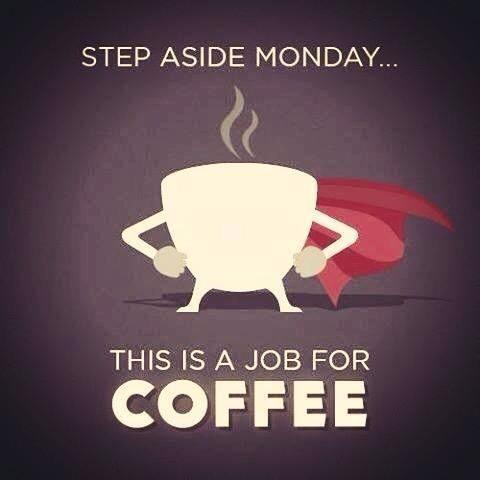 Step aside Monday, this is a job for coffee Picture Quote #1