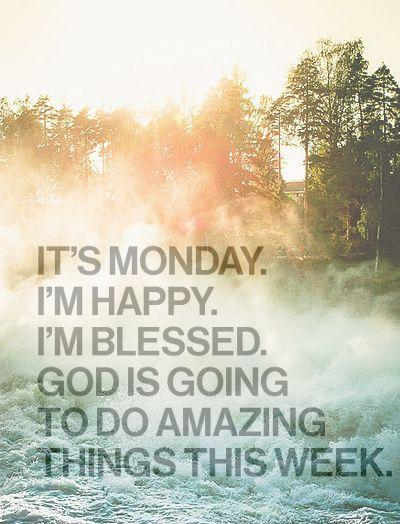 It's Monday. I'm blessed. God is going to do amazing things this week Picture Quote #1
