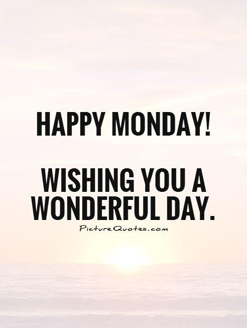 Happy Monday! Wishing you a wonderful day | Picture Quotes