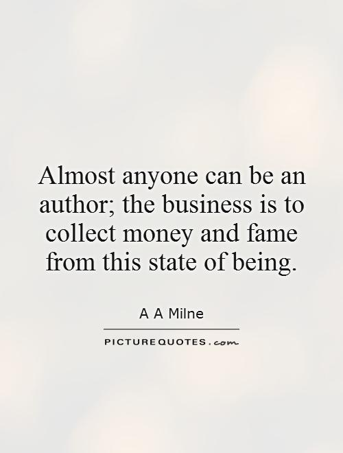 Almost anyone can be an author; the business is to collect money and fame from this state of being Picture Quote #1