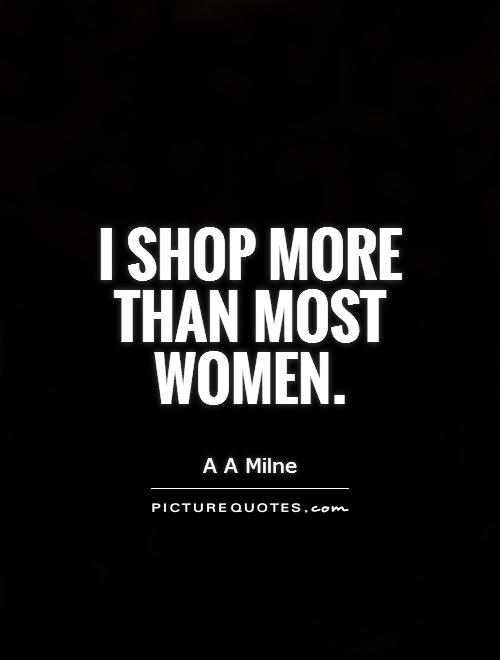 I shop more than most women Picture Quote #1