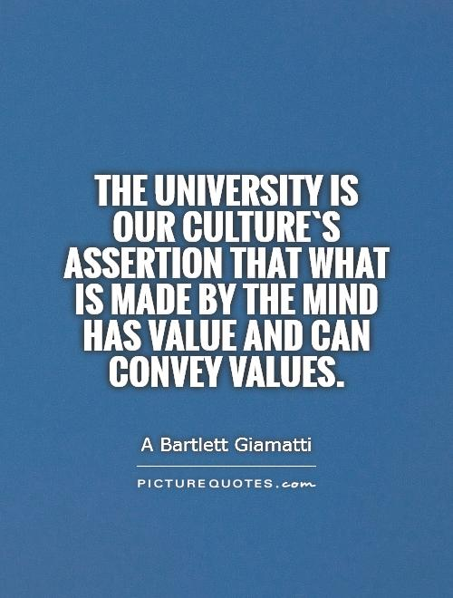 The university is our culture`s assertion that what is made by the mind has value and can convey values Picture Quote #1