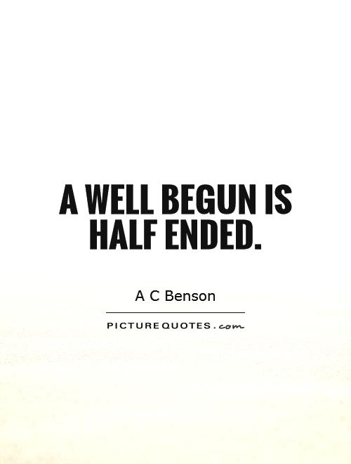 A well begun is half ended Picture Quote #1