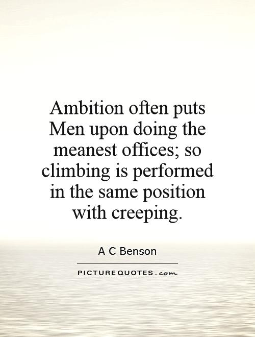 Ambition often puts Men upon doing the meanest offices; so climbing is performed in the same position with creeping Picture Quote #1