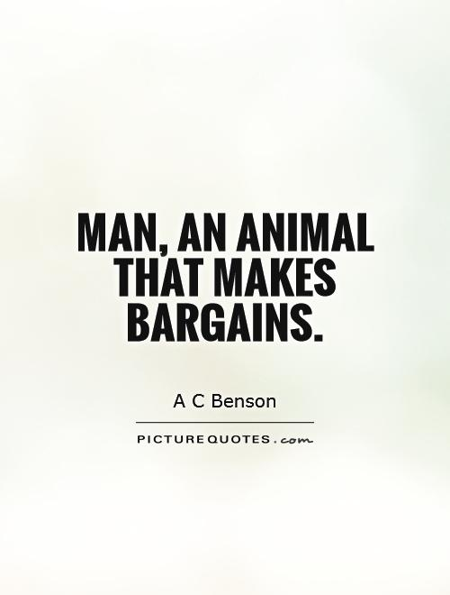 Man, an animal that makes bargains Picture Quote #1