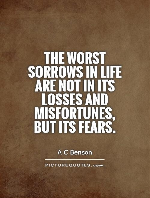 The worst sorrows in life are not in its losses and misfortunes, but its fears Picture Quote #1