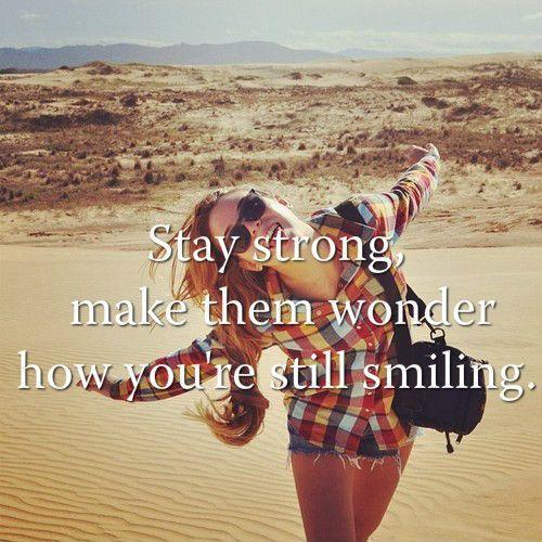 Stay strong, make them wonder how you're still smiling Picture Quote #1