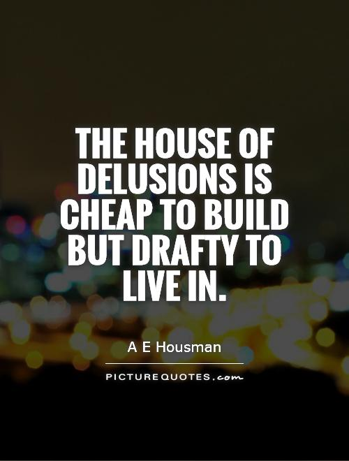 The house of delusions is cheap to build but drafty to live in Picture Quote #1
