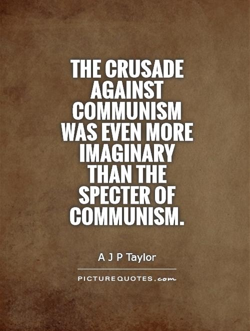 The crusade against Communism was even more imaginary than the specter of Communism Picture Quote #1