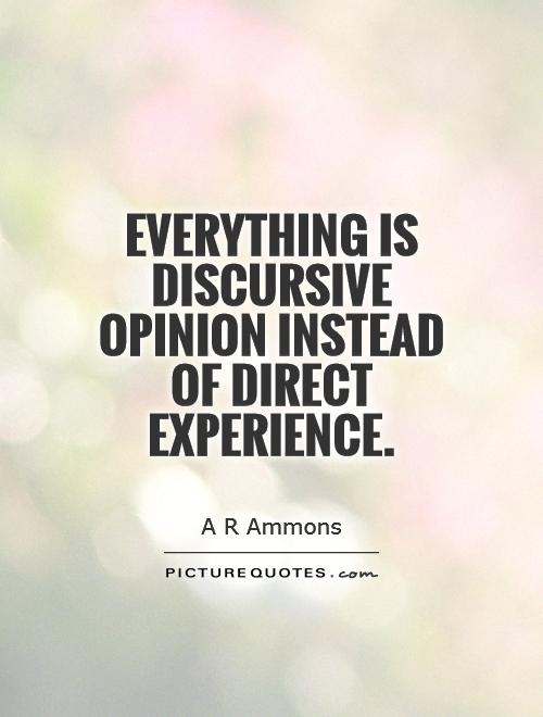 Everything is discursive opinion instead of direct experience Picture Quote #1