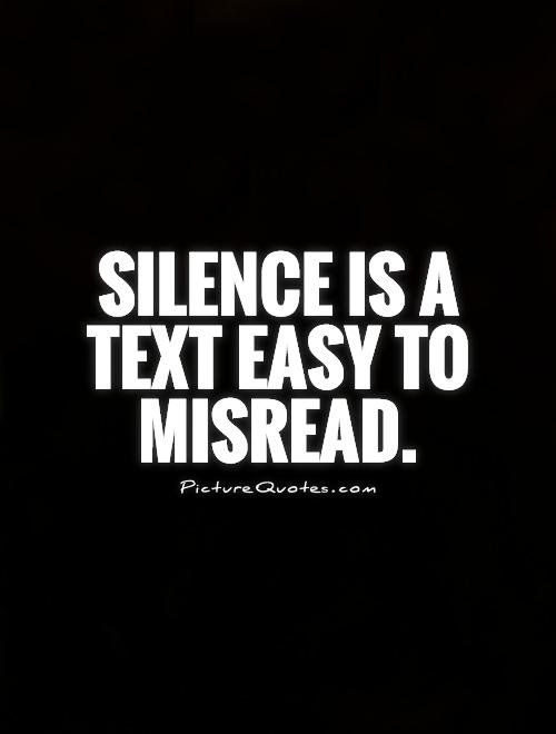 Silence is a text easy to misread Picture Quote #1
