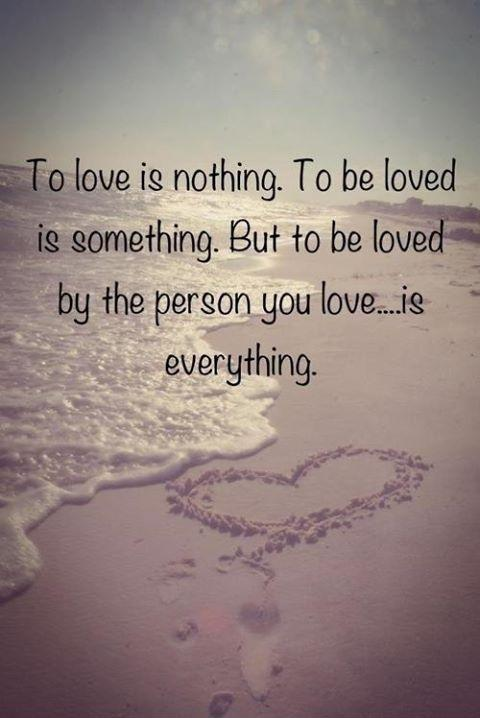 To love is nothing. To be loved is something. But to be loved by the person you love is everything Picture Quote #1