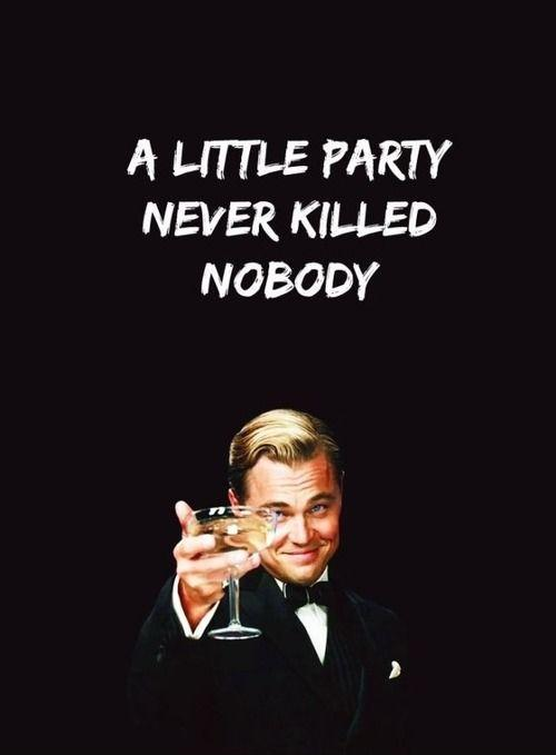 A little party never killed nobody Picture Quote #1