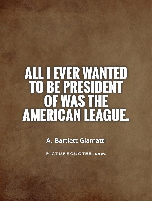 All I ever wanted to be president of was the American League Picture Quote #1