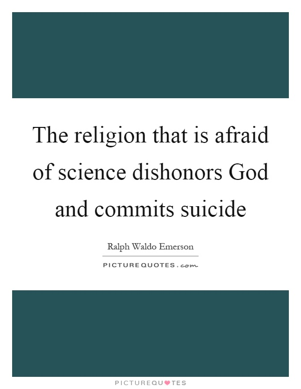 The religion that is afraid of science dishonors God and commits suicide Picture Quote #1