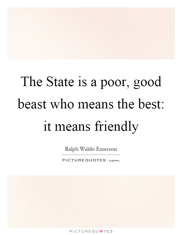 The State is a poor, good beast who means the best: it means friendly Picture Quote #1