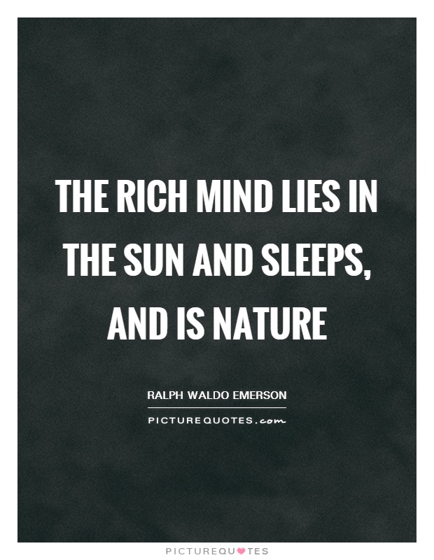 The rich mind lies in the sun and sleeps, and is Nature Picture Quote #1