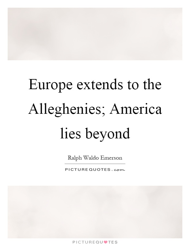 Europe extends to the Alleghenies; America lies beyond Picture Quote #1